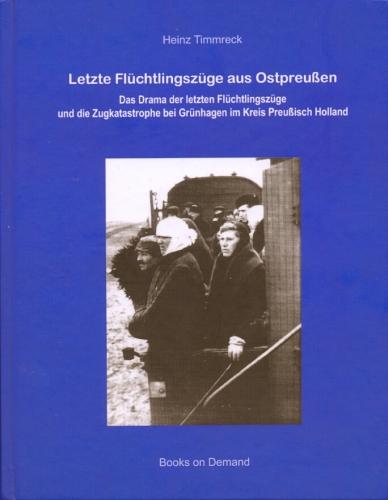 Heinz Timmreck - Letzte Flüchtlingszüge aus Ostpreußen
